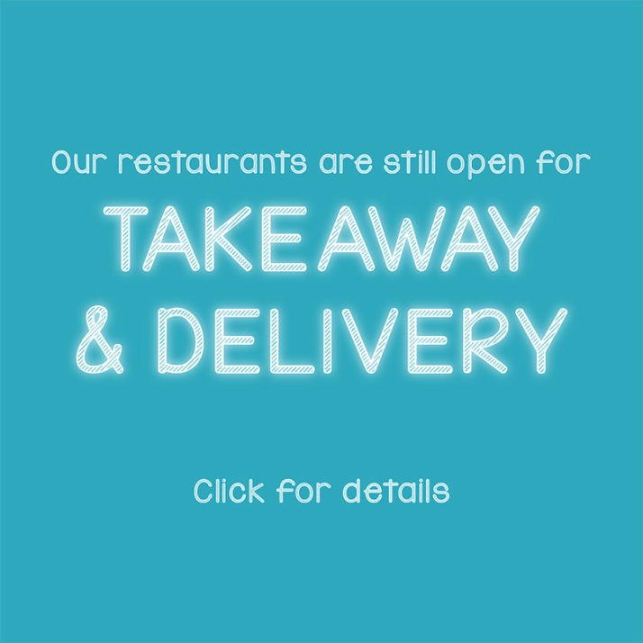 Our restaurants are still open for takeaway and delivery